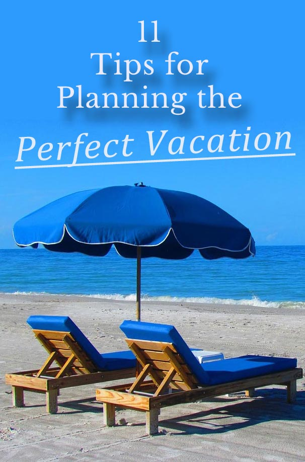 11 Tips for Planning the Perfect Vacation