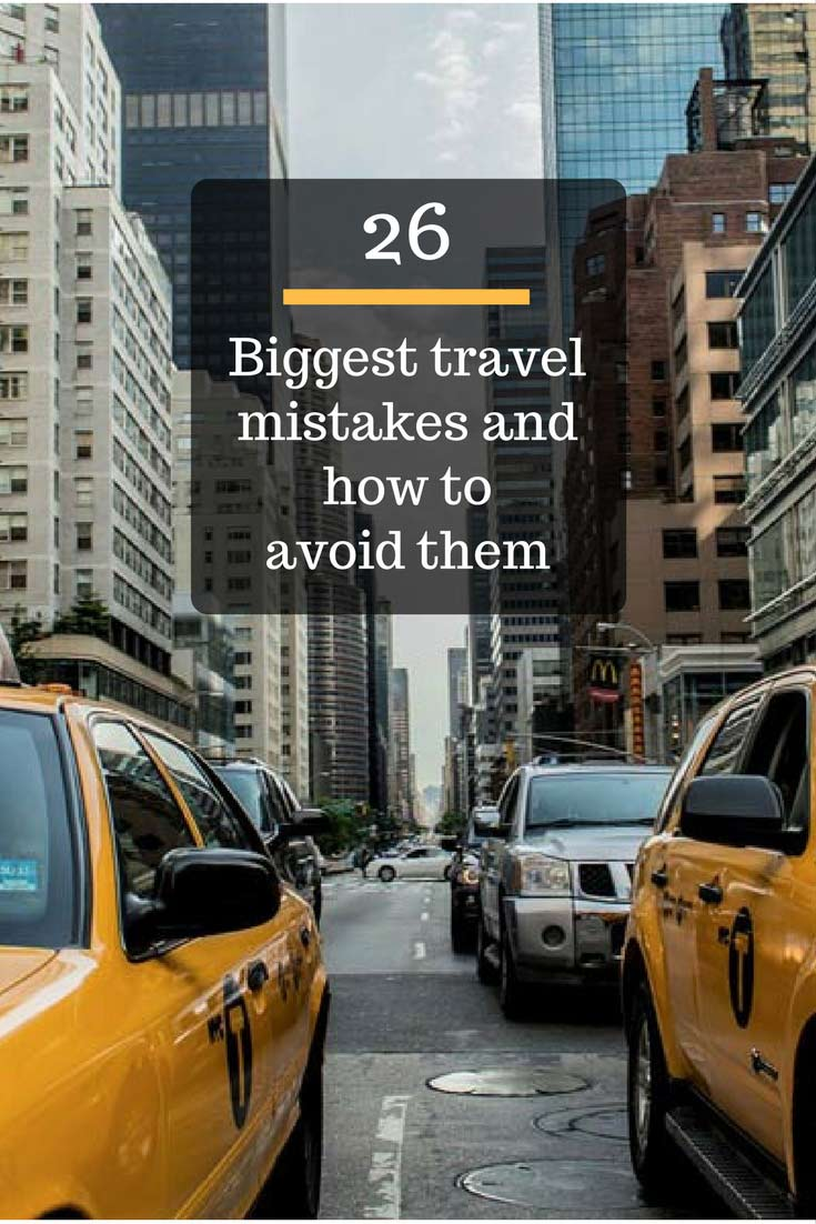 26 biggest travel mistakes and how to avoid them