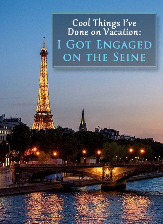 Cool Things I've Done on Vacation: I Got Engaged on the Seine River in Paris