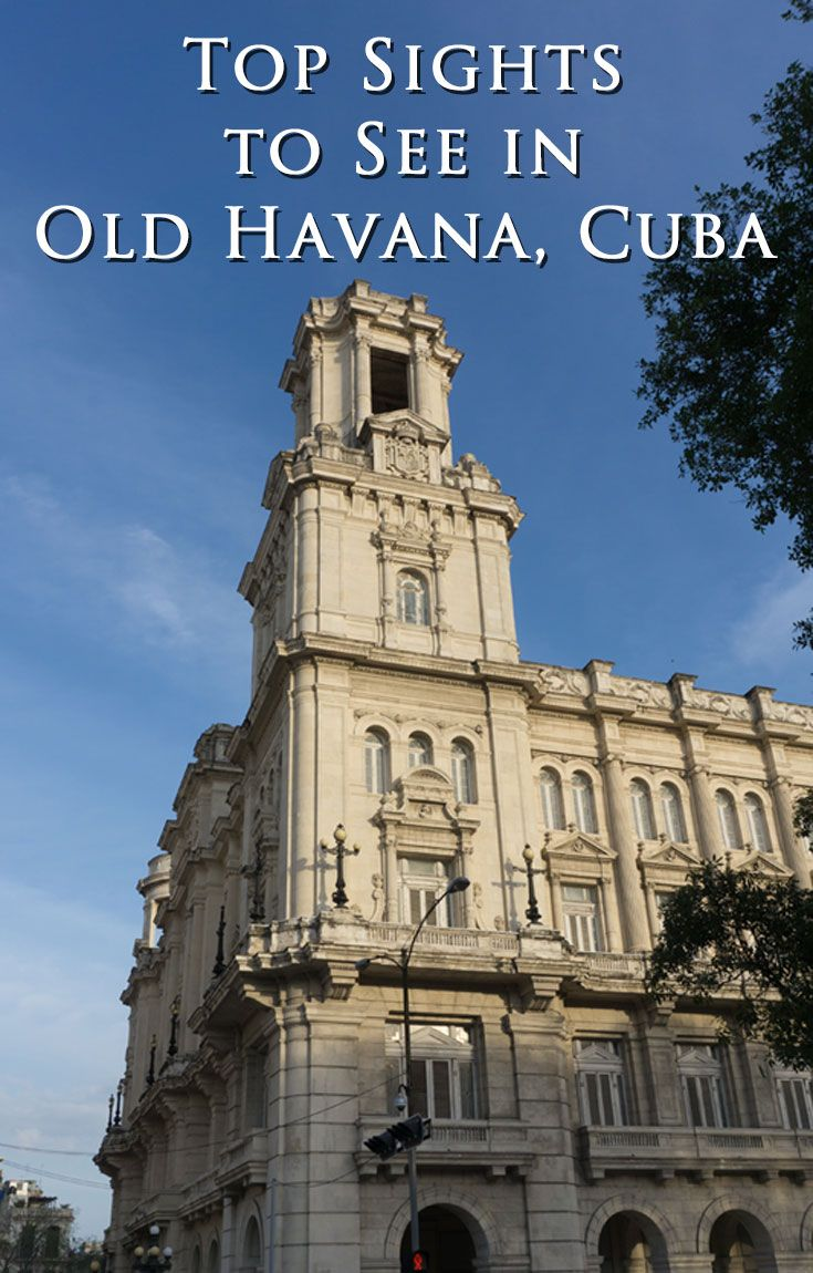 Top Sights To See In Old Havana Cuba Savored Journeys