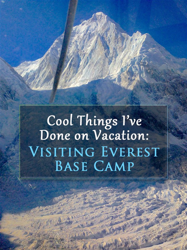 Cool Things I've Done on Vacation: Visiting Everest Base Camp (Image: Mar Pages)