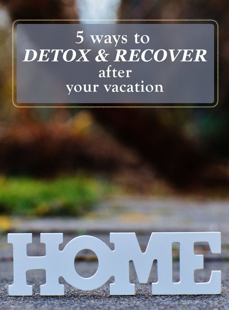 5 great ways to detox and recover from your vacation