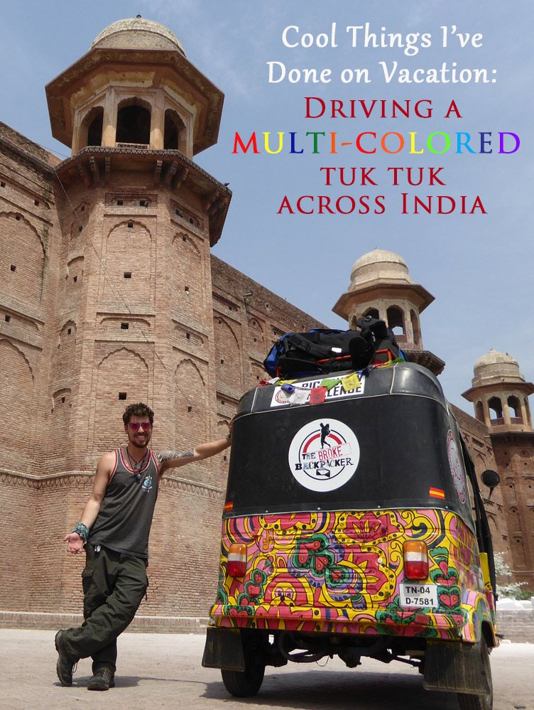 Cool Things I've Done on Vacation: Driving a multi-colored Tuk Tuk Across India (by Will Hatton of the Broke Backpacker)
