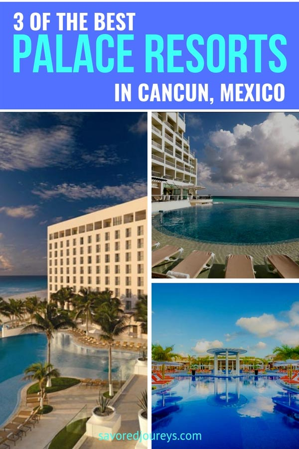 3 of the best Palace Resorts in Cancun Mexico that you should stay at