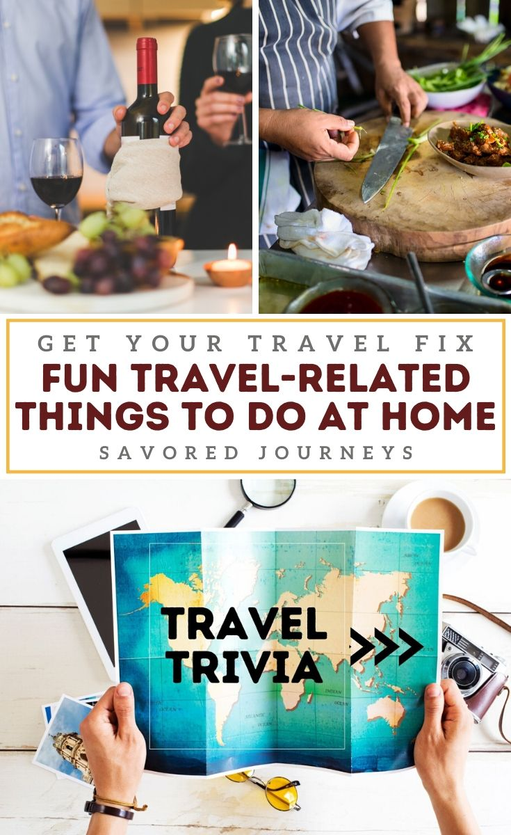 Travel-Related things to do at home